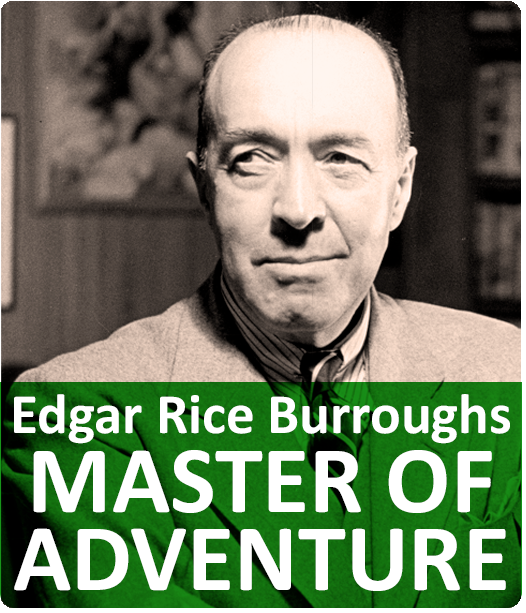 Edgar Rice Burroughs Master of Adventure